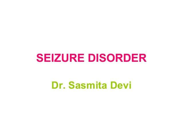SEIZURE DISORDER Dr. Sasmita Devi