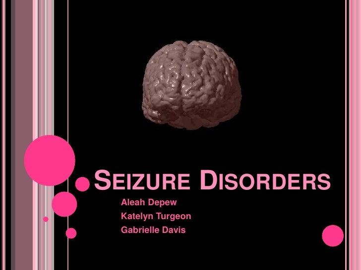 Seizure Disorders<br />Aleah Depew<br />Katelyn Turgeon<br />Gabrielle Davis<br />