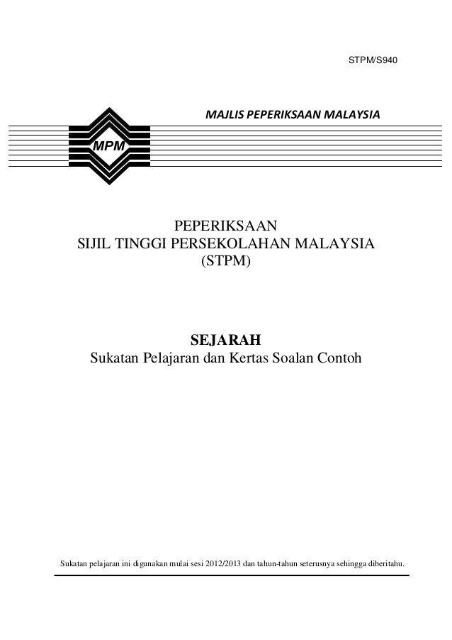 1 STPM/S940 PEPERIKSAAN SIJIL TINGGI PERSEKOLAHAN MALAYSIA (STPM) SEJARAH Sukatan Pelajaran dan Kertas Soalan Contoh Sukat...