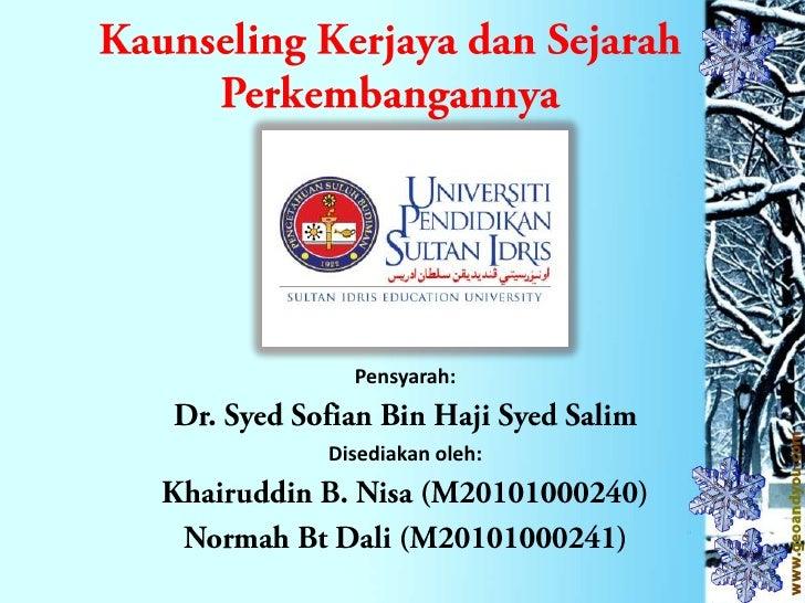 Kaunseling Kerjaya dan Sejarah Perkembangannya<br />Pensyarah:<br />Dr. Syed Sofian Bin Haji Syed Salim<br />Disediakan ol...