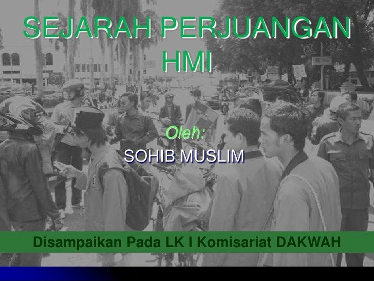 SEJARAH PERJUANGAN         HMI                 Oleh:            SOHIB MUSLIM     Disampaikan Pada LK I Komisariat DAKWAH