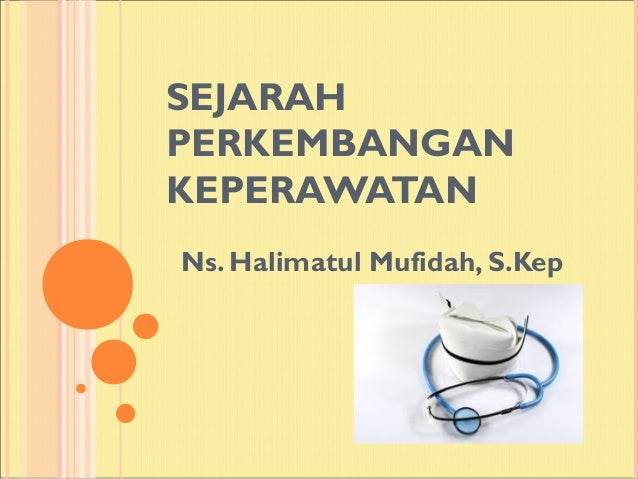 SEJARAHPERKEMBANGANKEPERAWATANNs. Halimatul Mufidah, S.Kep