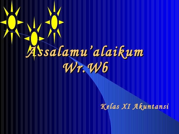 Assalamu'alaikum Wr.Wb Kelas XI Akuntansi