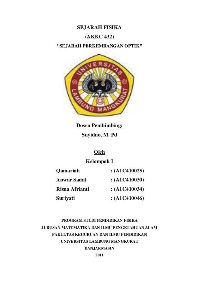 """SEJARAH FISIKA (AKKC 432) """"SEJARAH PERKEMBANGAN OPTIK""""  Dosen Pembimbing: Suyidno, M. Pd Oleh Kelompok I Qamariah  : (A1C4..."""