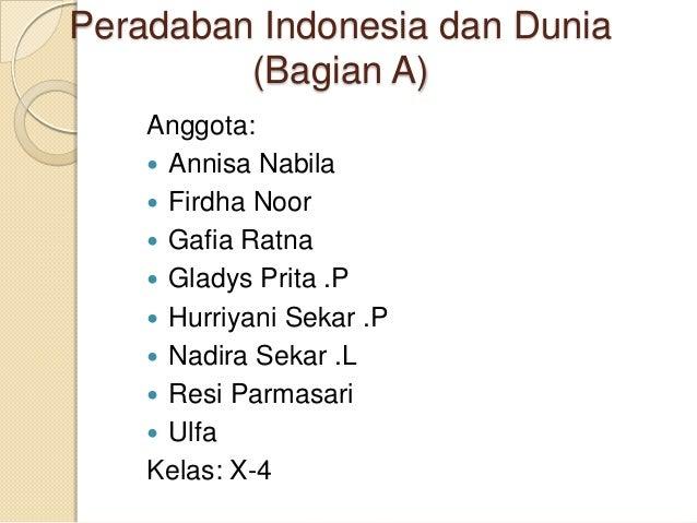 Peradaban Indonesia dan Dunia (Bagian A) Anggota:  Annisa Nabila  Firdha Noor  Gafia Ratna  Gladys Prita .P  Hurriyan...