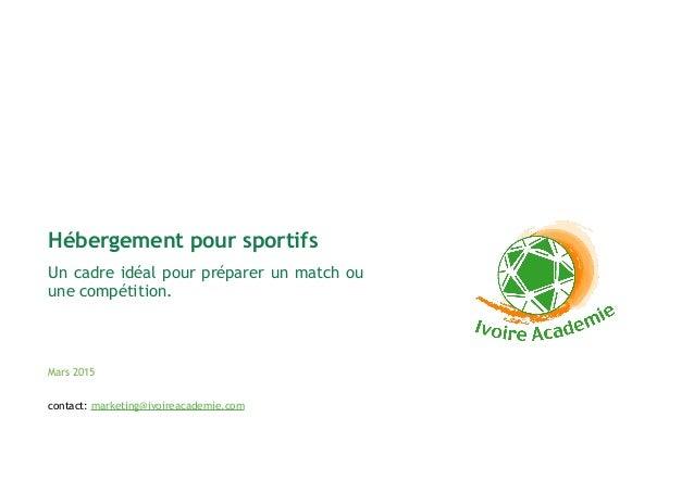 Un cadre idéal pour préparer un match ou une compétition. Mars 2015 Hébergement pour sportifs contact: marketing@ivoireaca...
