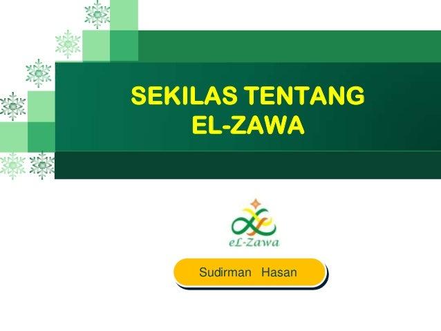 LOG O SEKILAS TENTANG EL-ZAWA Sudirman Hasan