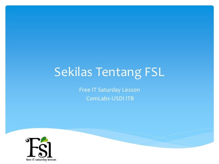 Sekilas Tentang FSL    Free IT Saturday Lesson       ComLabs-USDI ITB