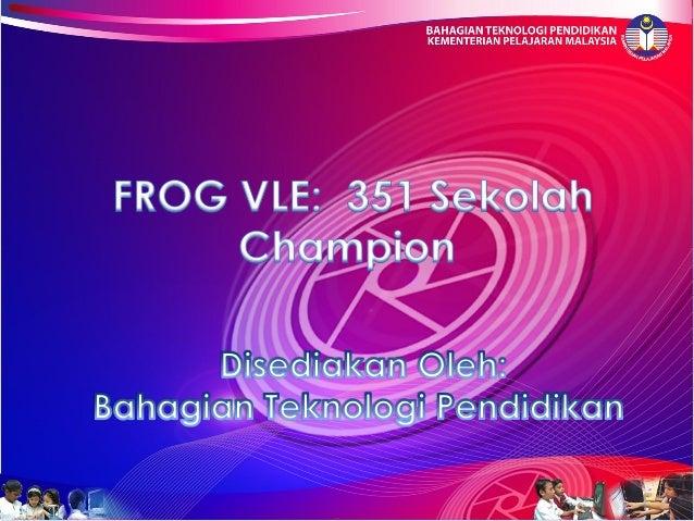2012_-_Sebanyak 351 buah Sekolah champion VLE-Frog