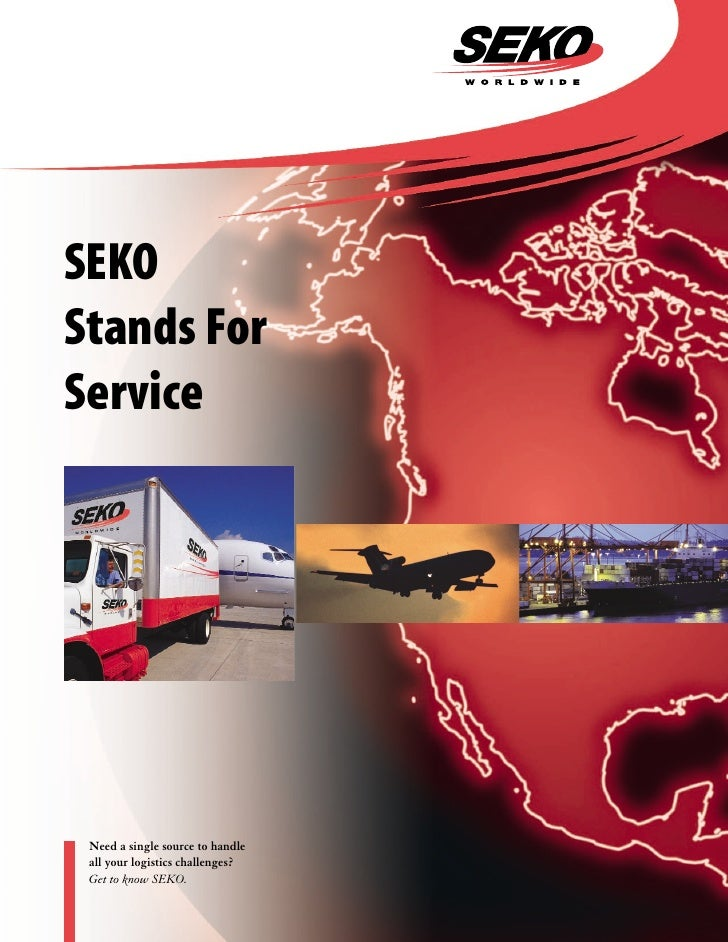 SEKO Stands For Service      Need a single source to handle  all your logistics challenges?  Get to know SEKO.