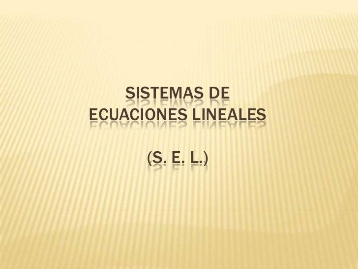 SISTEMAS DEECUACIONES LINEALES      (S. E. L.)