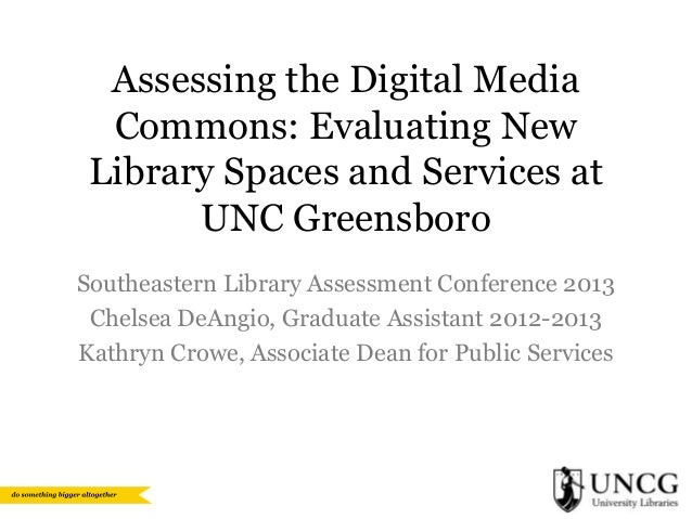 Assessing the Digital Media Commons: Evaluating New Library Spaces and Services at UNC Greensboro Southeastern Library Ass...