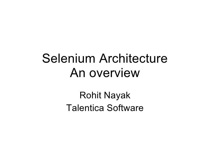 Selenium Architecture An overview Rohit Nayak Talentica Software