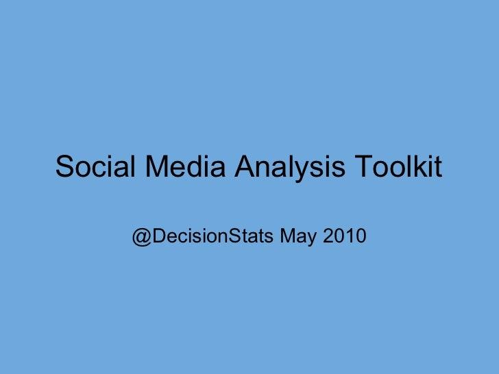 Social Media Analysis Toolkit     @DecisionStats May 2010