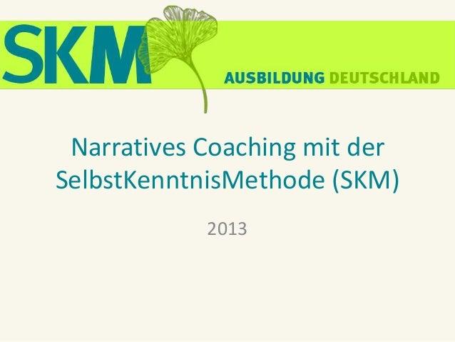 Narratives Coaching mit der SelbstKenntnisMethode (SKM) 2013