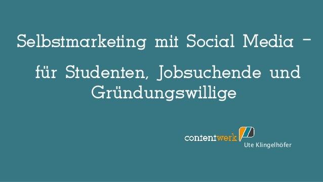 Selbstmarketing mit Social Media –für Studenten, Jobsuchende undGründungswilligeUte Klingelhöfer