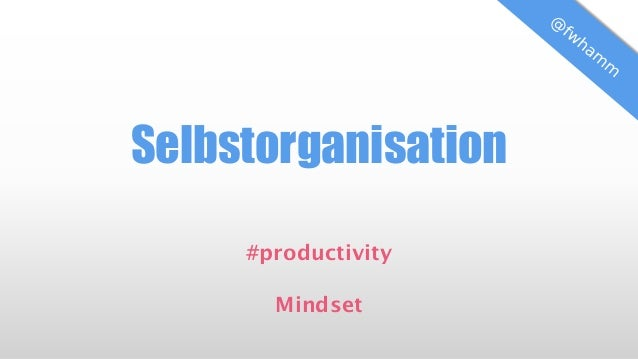 Selbstorganisation #productivity Mindset
