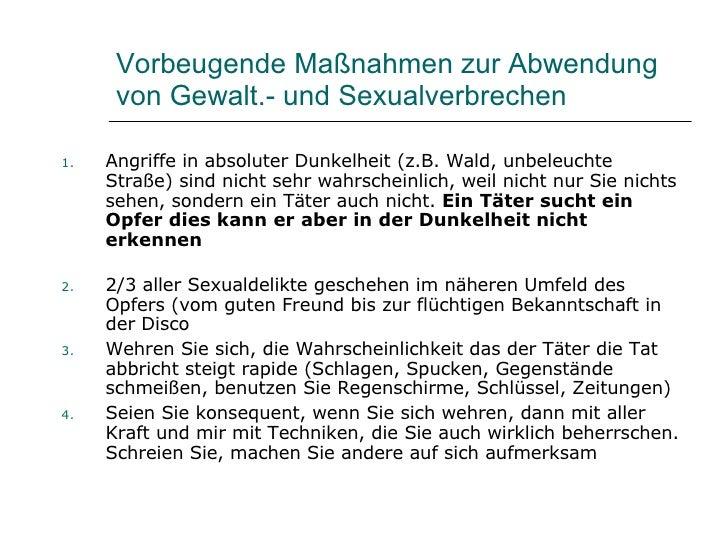 Vorbeugende Maßnahmen zur Abwendung von Gewalt.- und Sexualverbrechen <ul><li>Angriffe in absoluter Dunkelheit (z.B. Wald,...
