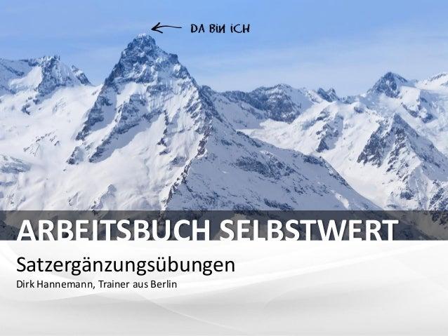 Da Bin ich  ARBEITSBUCH SELBSTWERT Satzergänzungsübungen Dirk Hannemann, Trainer aus Berlin