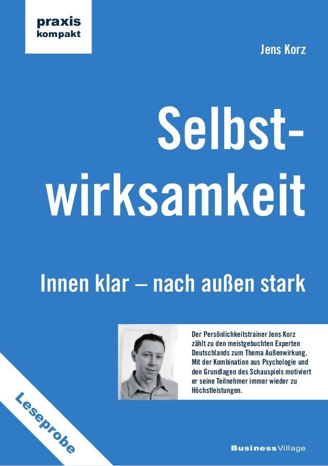 Innen klar – nach außen stark Selbst- wirksamkeit Jens Korz BusinessVillage praxis kompakt Der Persönlichkeitstrainer Jens...