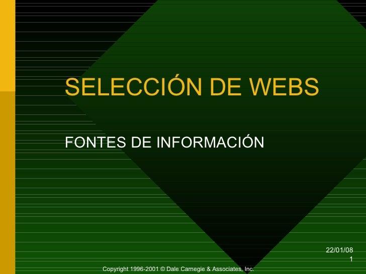 SELECCIÓN DE WEBS FONTES DE INFORMACIÓN Copyright 1996-2001 © Dale Carnegie & Associates, Inc.