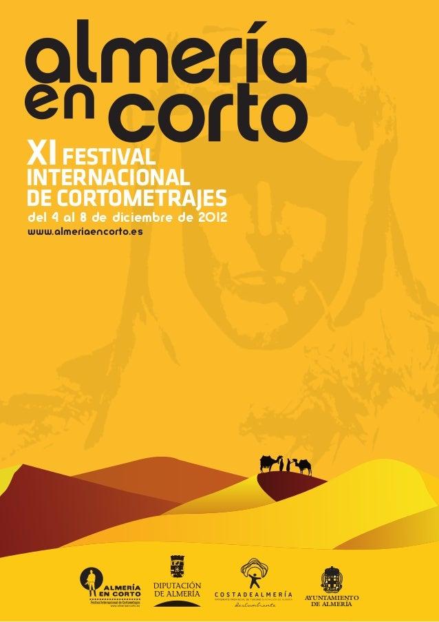 XI FESTIVALINTERNACIONALDE CORTOMETRAJESDEL 4 AL 8 DE DICIEMBRE DE 2012www.almeriaencorto.es                              ...
