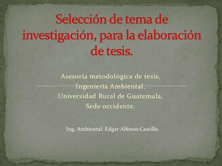 Asesoría metodológica de tesis,      Ingeniería Ambiental. Universidad Rural de Guatemala,          Sede occidente.     In...