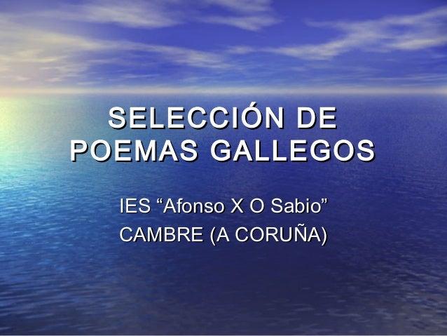 """SELECCIÓN DEPOEMAS GALLEGOS  IES """"Afonso X O Sabio""""  CAMBRE (A CORUÑA)"""