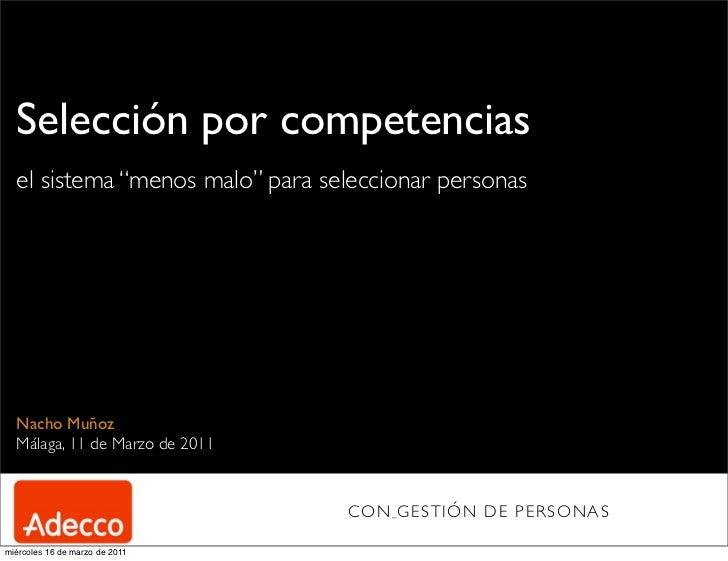 """Selección por competencias  el sistema """"menos malo"""" para seleccionar personas  Nacho Muñoz  Málaga, 11 de Marzo de 2011   ..."""