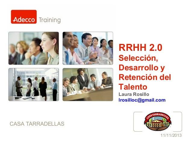 RRHH 2.0 Selección, Desarrollo y Retención del Talento Laura Rosillo lrosilloc@gmail.com  CASA TARRADELLAS  Logo cliente  ...