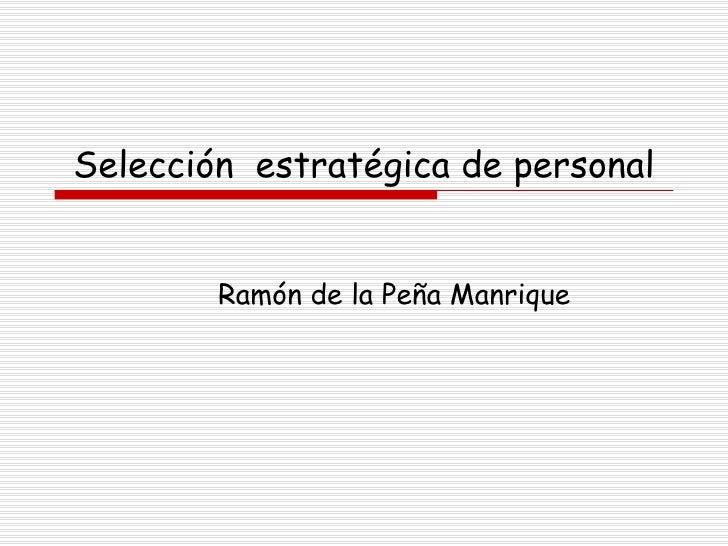 Selección  estratégica de personal Ramón de la Peña Manrique