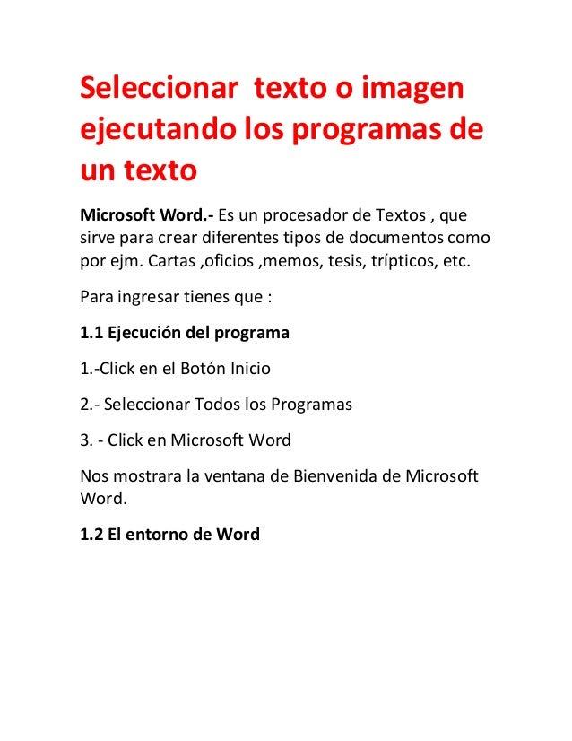 Seleccionar texto o imagen ejecutando los programas de un texto Microsoft Word.- Es un procesador de Textos , que sirve pa...