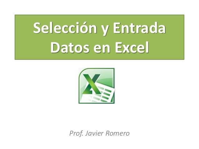 Selección y Entrada Datos en Excel  Prof. Javier Romero