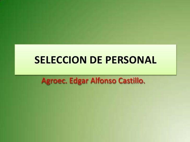 SELECCION DE PERSONAL  Agroec. Edgar Alfonso Castillo.