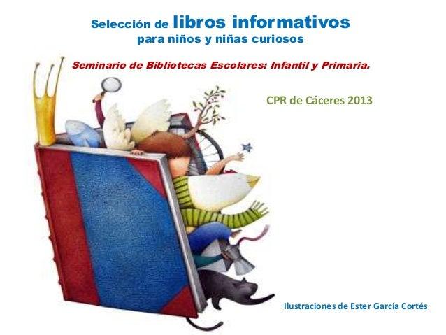 Selección de libros informativos para niños y niñas curiosos Seminario de Bibliotecas Escolares: Infantil y Primaria.  CPR...