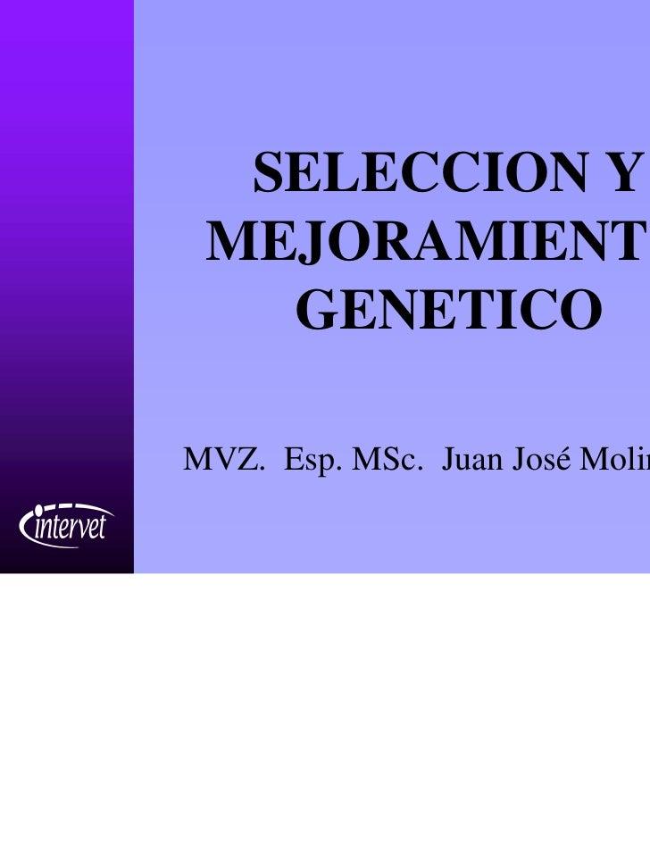 SELECCION Y MEJORAMIENTO   GENETICOMVZ. Esp. MSc. Juan José Molina E.