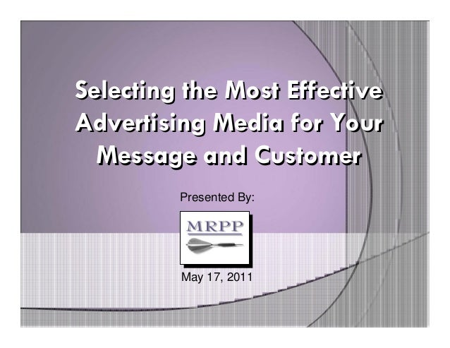 Selecting the Most EffectiveAdvertising Media for Your  Message and Customer         Presented By:         May 17, 2011