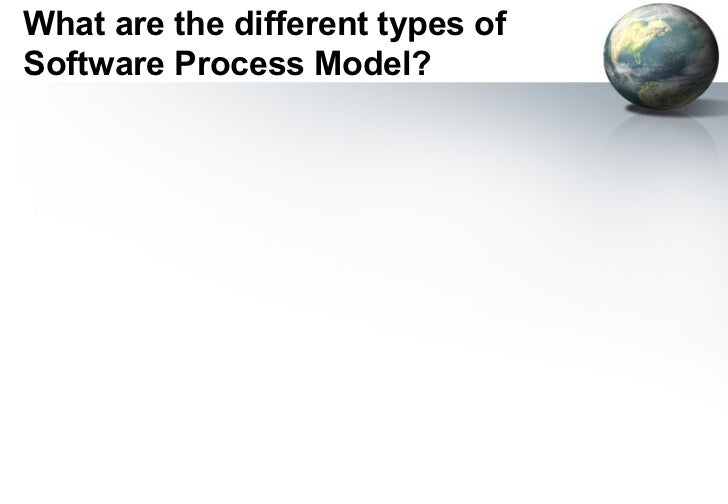 What are the different types ofSoftware Process Model?