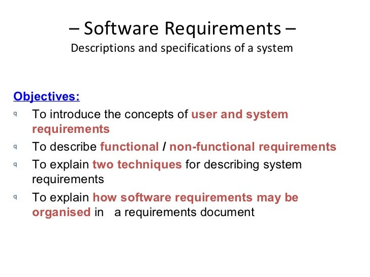 – Software Requirements –         Descriptions and specifications of a systemObjectives:q To introduce the concepts of use...