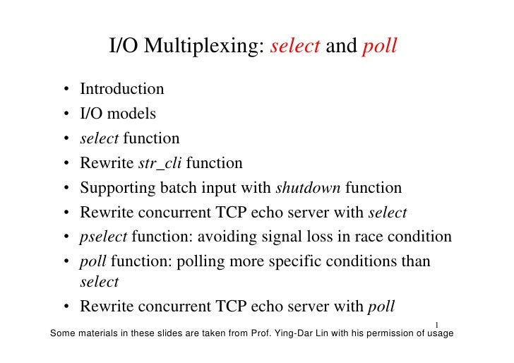 I/O Multiplexing: select and poll   •Introduction   •I/O models   •select function   •Rewrite str_cli function   •Supporti...