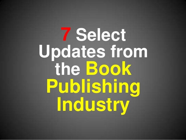 7 Select Developments in Book Publishing 2012-2013
