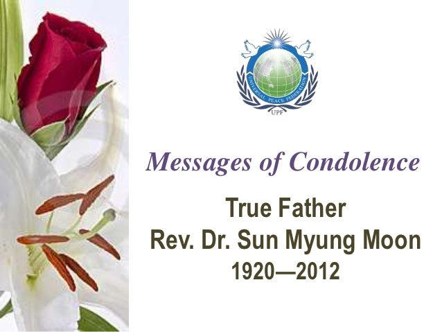 Messages of Condolence       True FatherRev. Dr. Sun Myung Moon      1920—2012