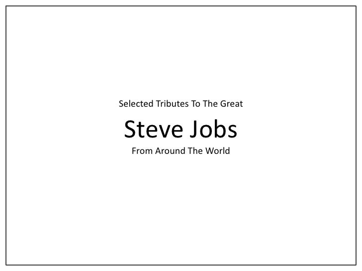 Selected Tributes To The Great Steve Jobs   From Around The World