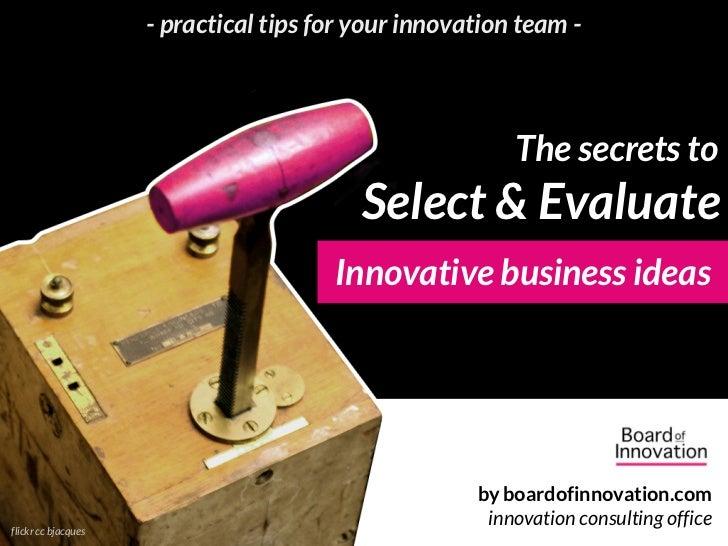 Secrets to select & evaluate innovative ideas //by @nickdemey @boardofinno