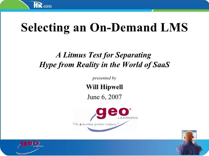 Selecting an On-Demand LMS A Litmus Test for Separating  Hype from Reality in the World of SaaS presented by Will Hipwell ...
