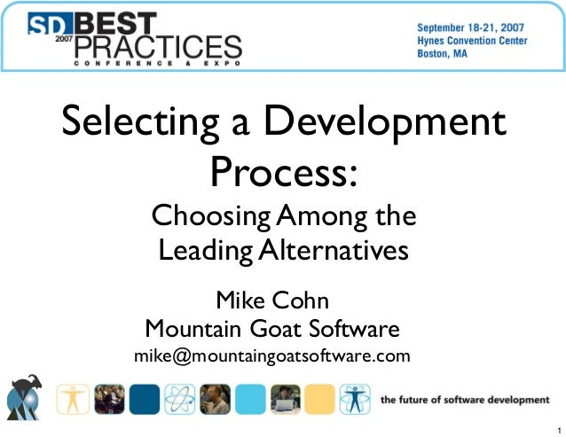 Mike CohnMountain Goat Softwaremike@mountaingoatsoftware.comSelecting a DevelopmentProcess:Choosing Among theLeading Alter...