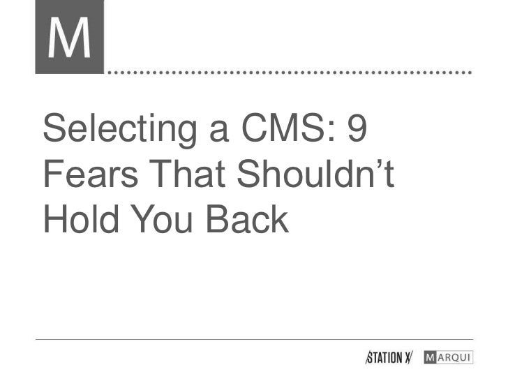 Selecting a CMS: 9Fears That Shouldn'tHold You Back