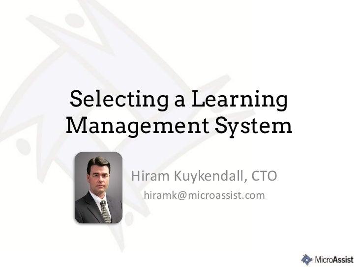 Selecting a LearningManagement System     Hiram Kuykendall, CTO      hiramk@microassist.com