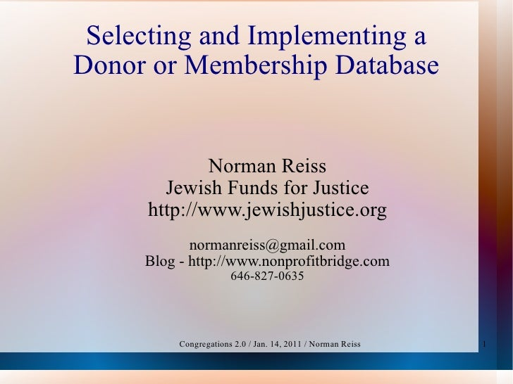 Selecting and Implementing a Donor or Membership Database Norman Reiss Jewish Funds for Justice http://www.jewishjustice.o...