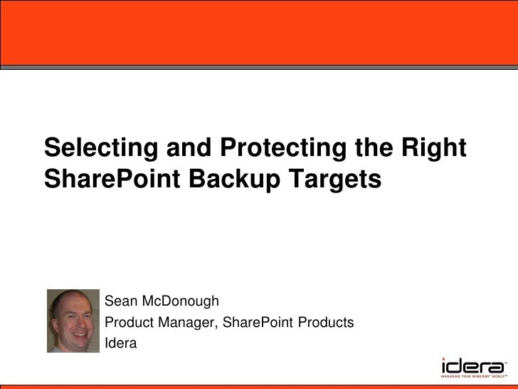 Selecting and Protecting the RightSharePoint Backup Targets    Sean McDonough    Product Manager, SharePoint Products    I...